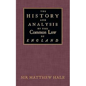The History and Analysis of the Common Law of England by Hale & Matthew