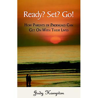 Ready Set Go How Parents of Prodigals Can Get On With Their Lives by Hampton & Judy