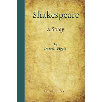 Shakespeare A Study by Figgis & Darrell