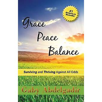 Grace Peace Balance Surviving and Thriving Against All Odds by Abdelgadir & Gaby