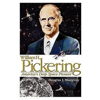 William H. Pickering Americas Deep Space Pioneer by Mudgway & Douglas J