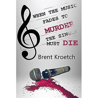 When the Music Fades to Murder then the Singer must Die by Kroetch & Brent