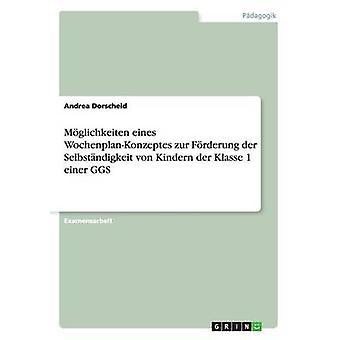 Mglichkeiten eines WochenplanKonzeptes zur Frderung der Selbstndigkeit von Kindern der Klasse 1 einer GGS by Dorscheid & Andrea