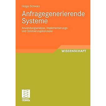 Anfragegenerierende Systeme  Anwendungsanalyse Implementierungs und Optimierungskonzepte by Schwarz & Holger
