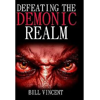 Defeating the Demonic Realm Revelations of Demonic Spirits  Curses by Vincent & Bill