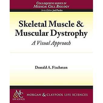 Skeletal Muscle  Muscular Dystrophy A Visual Approach by Fischman & Donald