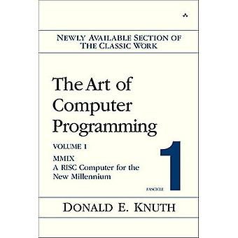 The Art of Computer Programming MMIX A RISC Computer for the New Millennium v. 1 Fascicle 1 by Donald E Knuth