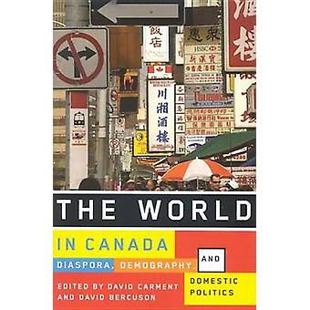 The World in Canada - Diaspora - Demography - and Domestic Politics by