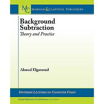 Background Subtraction - Theory and Practice by Ahmed Elgammal - 97816