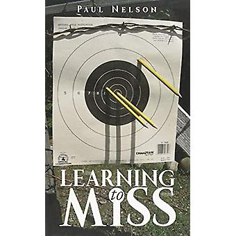 Learning to Miss by Paul Nelson - 9781771833448 Book