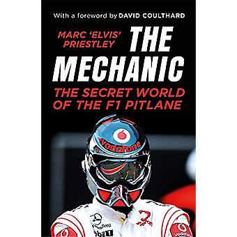 The Mechanic - The Secret World of the F1 Pitlane by Marc 'Elvis' Prie