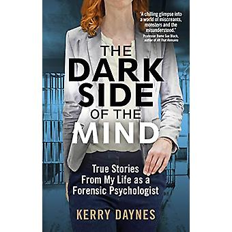 The Dark Side of the Mind - True Stories from My Life as a Forensic Ps