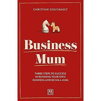 Business Mum - Three steps to success in running your own business and