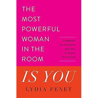 The Most Powerful Woman in the Room Is You - Command an Audience and S
