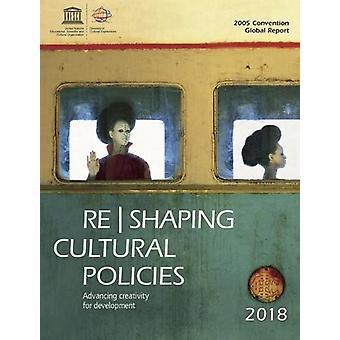 Re Shaping Cultural Policies - Advancing Culture for Development by Un