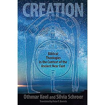 Creation - Biblical Theologies in the Context of the Ancient Near East