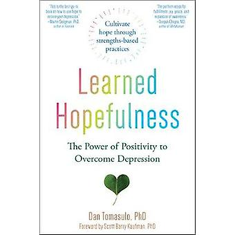 Learned Hopefulness - Harnessing the Power of Positivity to Overcome D