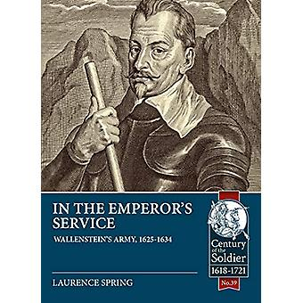 In the Emperor's Service - Wallenstein'S Army - 1625-1634 by Laurence