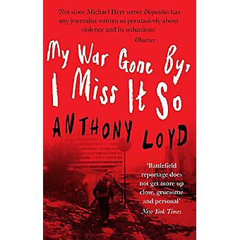 My War Gone by - I Miss it So by Anthony Loyd - 9781912836048 Book