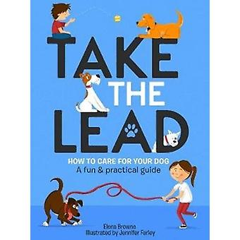 Take the Lead  How to Care for Your Dog  A Fun amp Practical Guide by Elena Browne & Illustrated by Jennifer Farley