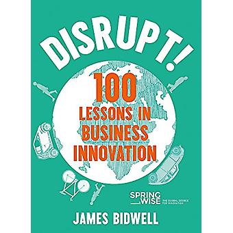 Disrupt! - 100 Lessons in Business Innovation by James Bidwell - 97814