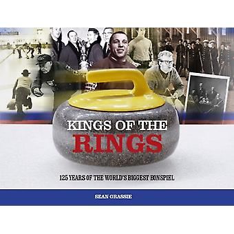 Kings of the Rings - 125 Years of the World's Biggest Bonspiel by Sean