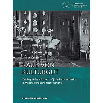 Raub von Kulturgut - Der Zugriff des NS-Staats auf judischen Kunstbesi