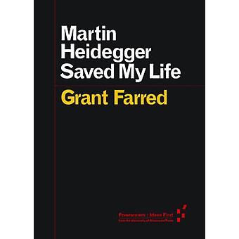 Martin Heidegger Saved My Life by Grant Farred