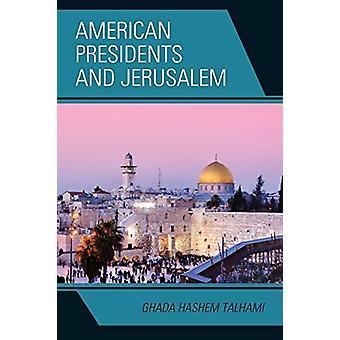 American Presidents and Jerusalem by Ghada Hashem Talhami - 978149855