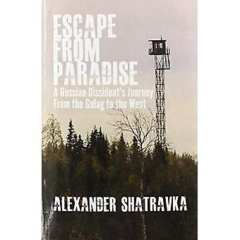 Escape from Paradise - A Russian Dissident's Journey from the Gulag to