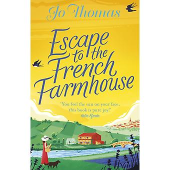 Escape to the French Farmhouse by Jo Thomas