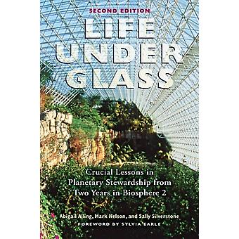 Life Under Glass by Abigail Alling & Mark Nelson & Sally Silverstone