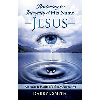 Restoring the Integrity of His Name Jesus by Smith & Darryl