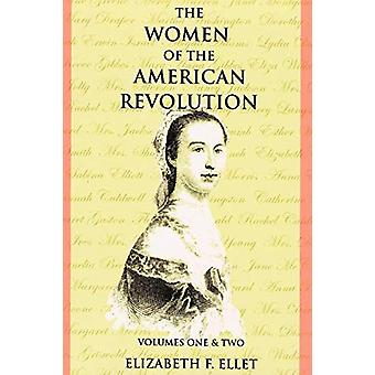 The Women of the American Revolution Volumes I and II by Elizabeth F