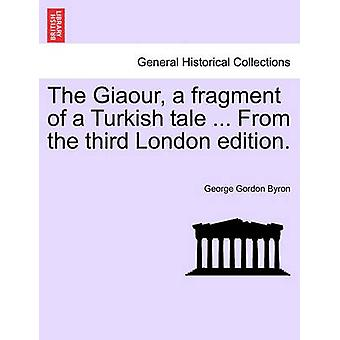 The Giaour - a Fragment of a Turkish Tale ... from the Third London E