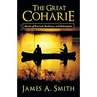 The Great Coharie - Stories of Survival - Resilience - and Redemption