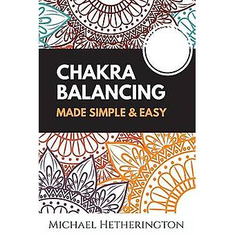 Chakra Balancing Made Simple and Easy by MR Michael Hetherington - 97