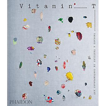 Vitamin T Threads and Textiles in Contemporary Art by Phaidon Editors