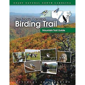 The North Carolina Birding Trail - Mountain Trail Guide (1st New editi