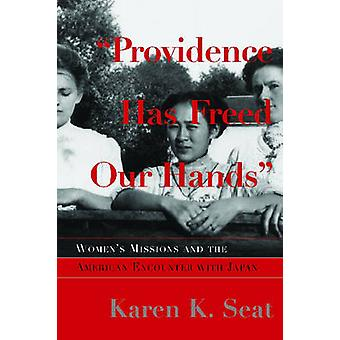Providence Has Freed Our Hands - Women's Missions and the American Enc