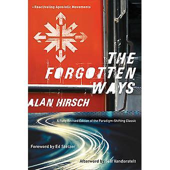 The Forgotten Ways - Reactivating Apostolic Movements by Alan Hirsch -