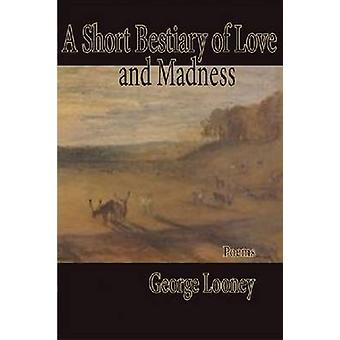 A Short Bestiary of Love and Madness by George Looney - 9781936205349