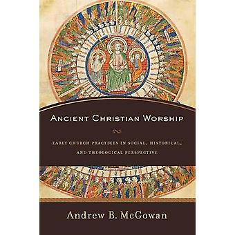 Ancient Christian Worship by Andrew B McGowan - 9780801097874 Book