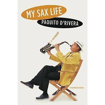 My Sax Life - A Memoir by Paquito D'Rivera - Ilan Stavans - 9780810122