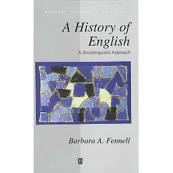 Eine Geschichte der englischen Sprache - eine soziolinguistische Ansatz von Barbara Fennell-