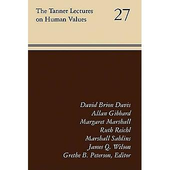 The Tanner Lectures on Human Values - Volume 27 by Ruth Reichl - Jame