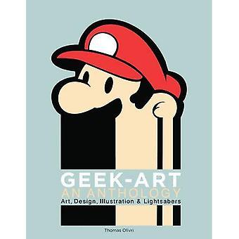 Geek-Kunst: Eine Anthologie: Kunst, Design, Illustration & Lichtschwerter