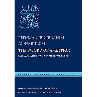 Het zwaard van ambitie: bureaucratische rivaliteit in middeleeuwse Egypte (bibliotheek van Arabische literatuur)