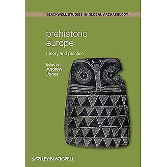 Prähistorische Europa: Theorie und Praxis (Blackwell Studien in der globalen Archäologie)
