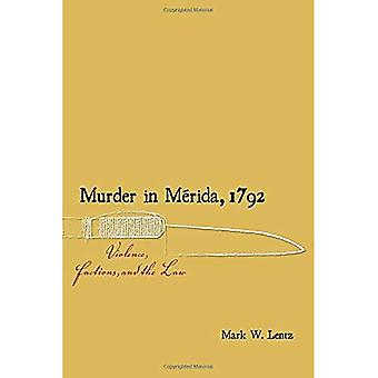 Murder in Merida, 1792: Violence, Factions, and the� Law (Dialogos Series)